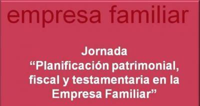 """""""Planificación patrimonial, fiscal y testamentaria en la Empresa Familiar"""""""